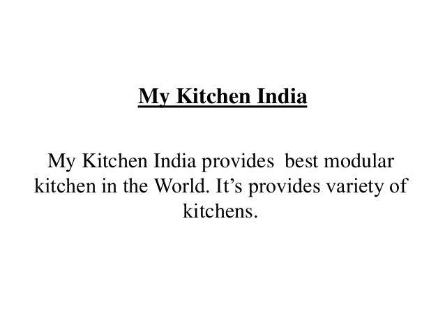 My Kitchen India My Kitchen India provides best modular kitchen in the World. It's provides variety of kitchens.