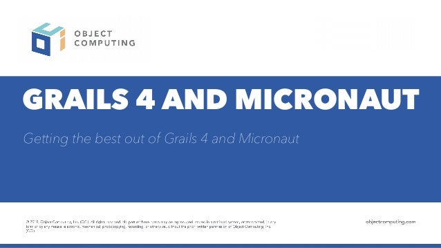 GRAILS 4 AND MICRONAUT Getting the best out of Grails 4 and Micronaut