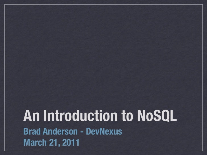 An Introduction to NoSQLBrad Anderson - DevNexusMarch 21, 2011
