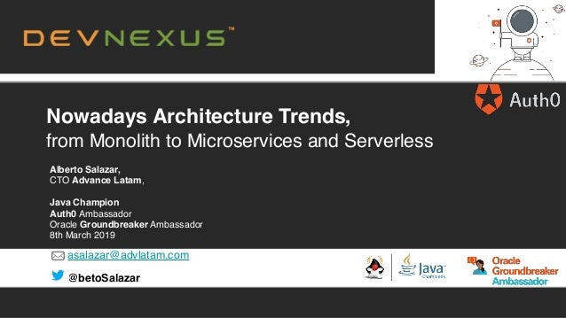 asalazar@advlatam.com @betoSalazar Nowadays Architecture Trends, from Monolith to Microservices and Serverless Alberto Sal...