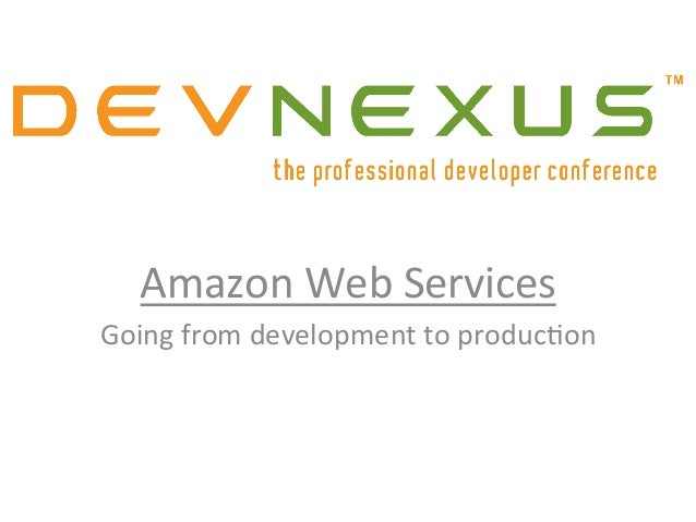 Amazon  Web  Services   Going  from  development  to  produc9on
