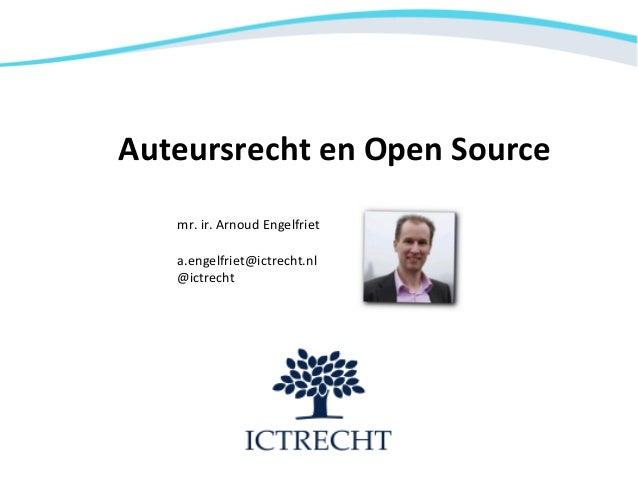 Auteursrecht en Open Source   mr. ir. Arnoud Engelfriet   a.engelfriet@ictrecht.nl   @ictrecht