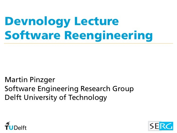 Devnology LectureSoftware ReengineeringMartin PinzgerSoftware Engineering Research GroupDelft University of Technology