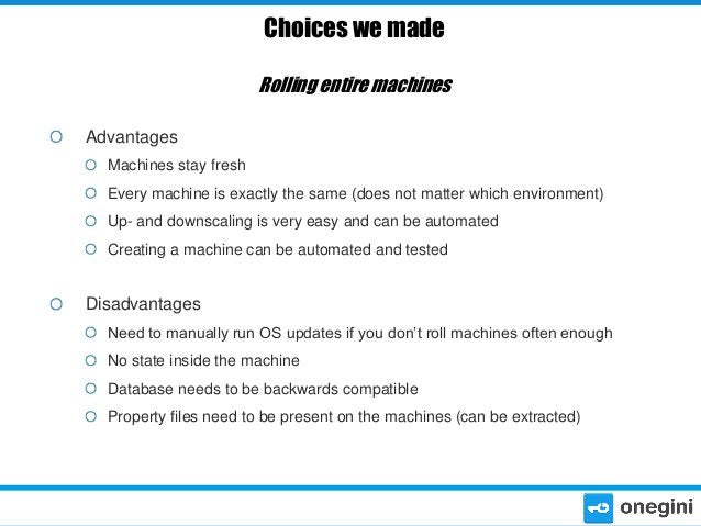 Choices we made Rolling entire machines Advantages Machines stay fresh Every machine is exactly the same (does not matter ...