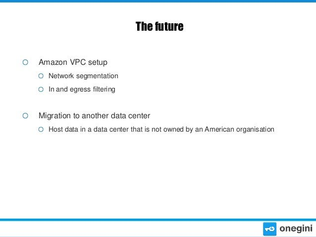 The future Amazon VPC setup Network segmentation In and egress filtering  Migration to another data center Host data in a ...