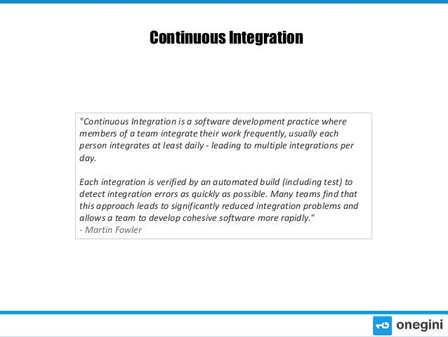 """Continuous Integration  """"Continuous Integration is a software development practice where members of a team integrate their..."""