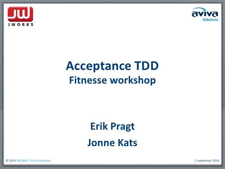 Acceptance TDD<br />Fitnesse workshop<br />Erik Pragt<br />Jonne Kats<br />