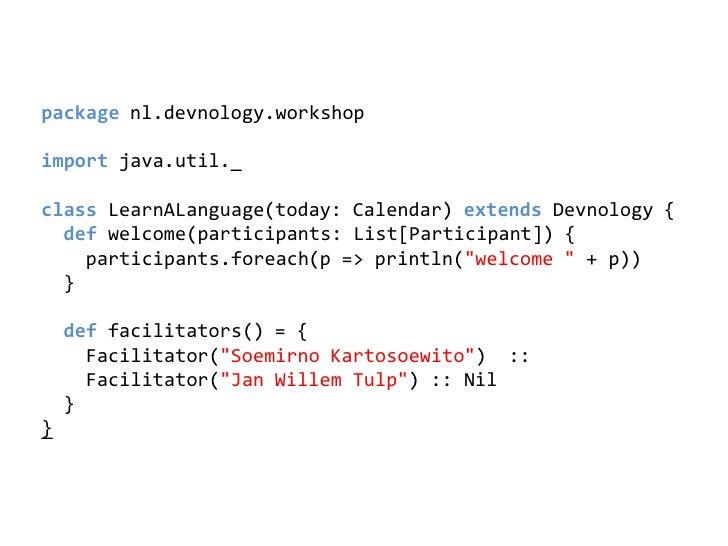 packagenl.devnology.workshop<br />importjava.util._<br />classLearnALanguage(today: Calendar) extendsDevnology{<br /> defw...