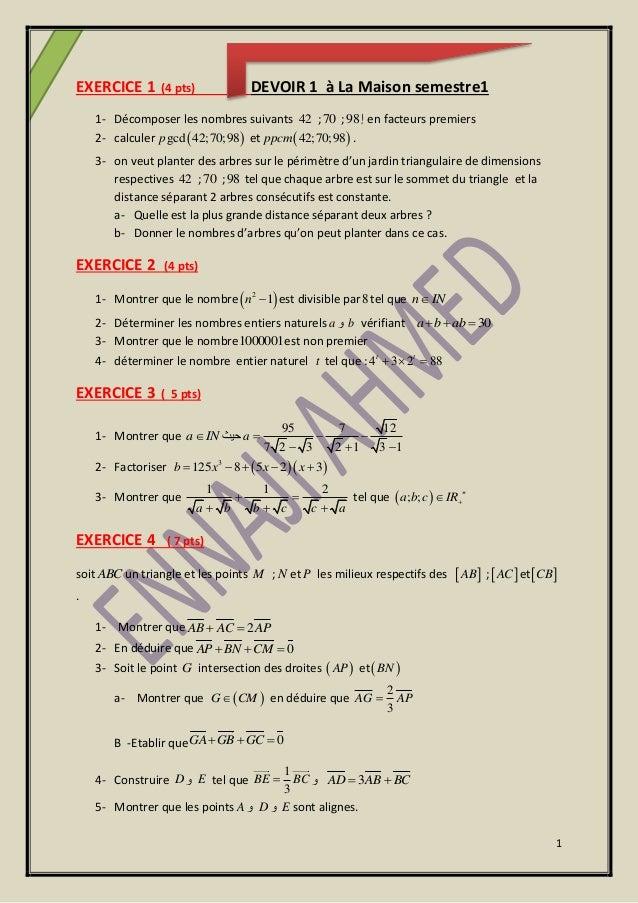 1 EXERCICE 1 (4 pts) DEVOIR 1 à La Maison semestre1 1- Décomposer les nombres suivants 42 ;70 ;98إ en facteurs premiers ...