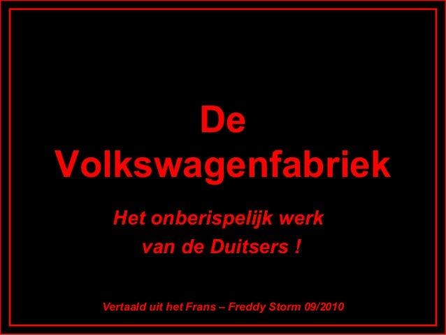 De Volkswagenfabriek Het onberispelijk werk van de Duitsers ! Vertaald uit het Frans – Freddy Storm 09/2010
