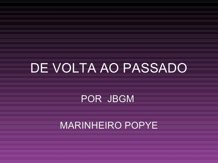 DE VOLTA AO PASSADO POR  JBGM  MARINHEIRO POPYE