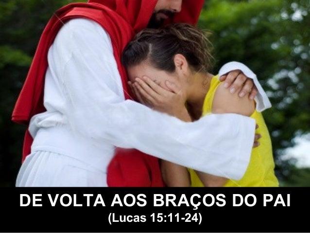 DE VOLTA AOS BRAÇOS DO PAI (Lucas 15:11-24)