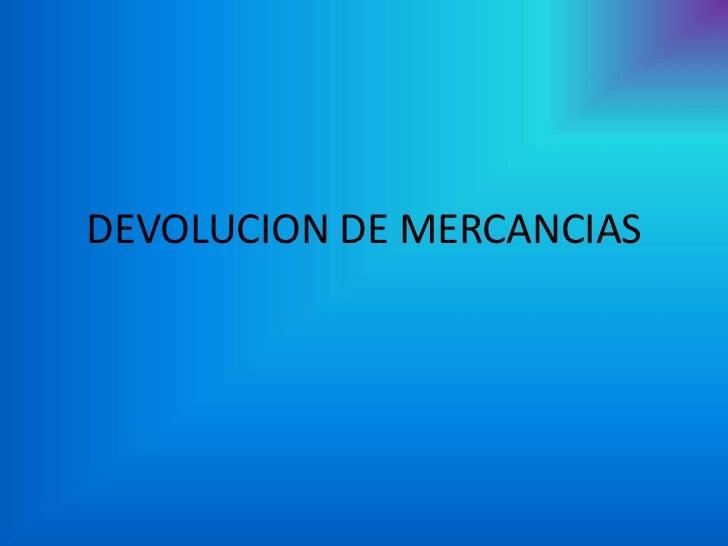 DEVOLUCION DE MERCANCIAS<br />