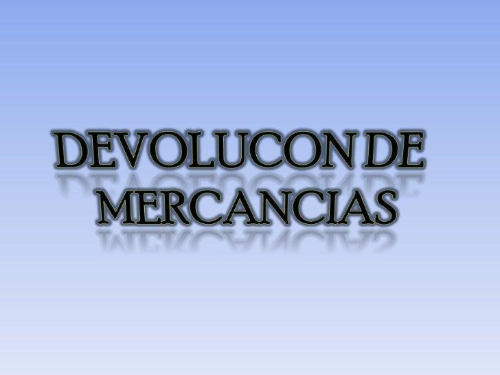 DEVOLUCON DE MERCANCIAS <br />
