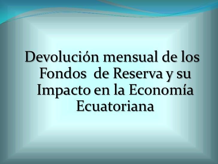 Devolución mensual de los Fondos de Reserva y su Impacto en la Economía       Ecuatoriana