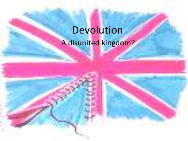 DevolutionA disunited kingdom?
