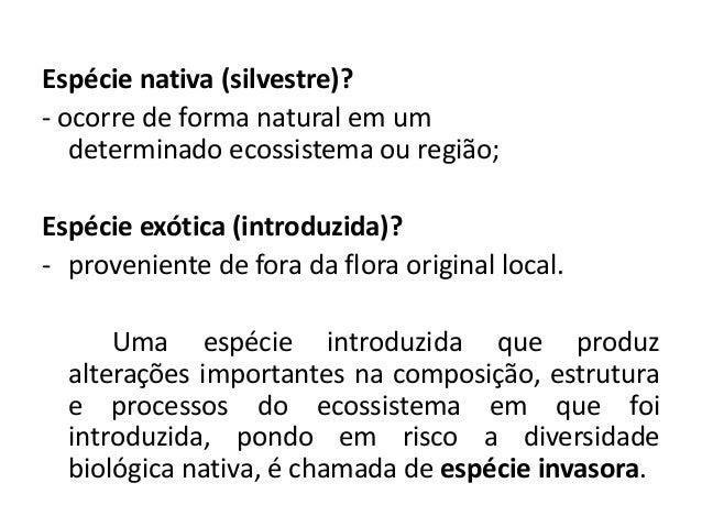 Espécie nativa (silvestre)? - ocorre de forma natural em um determinado ecossistema ou região; Espécie exótica (introduzid...