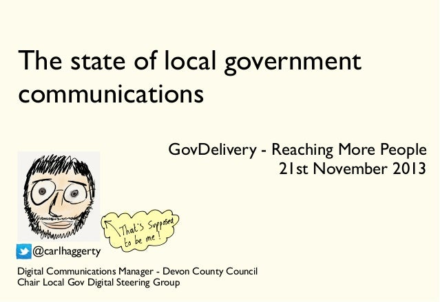 The state of local government communications GovDelivery - Reaching More People 21st November 2013  @carlhaggerty Digital ...
