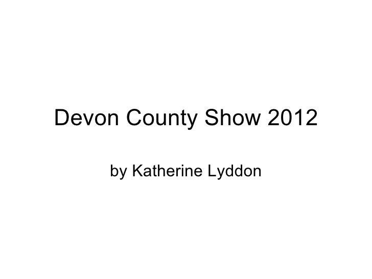 Devon County Show 2012    by Katherine Lyddon