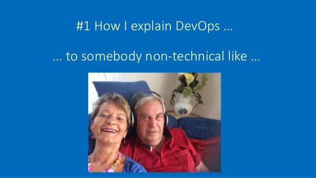 #1 How I explain DevOps … … to somebody non-technical like …