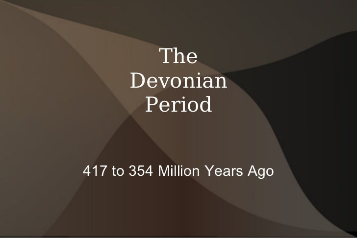 The Devonian Period 417 to 354 Million Years Ago