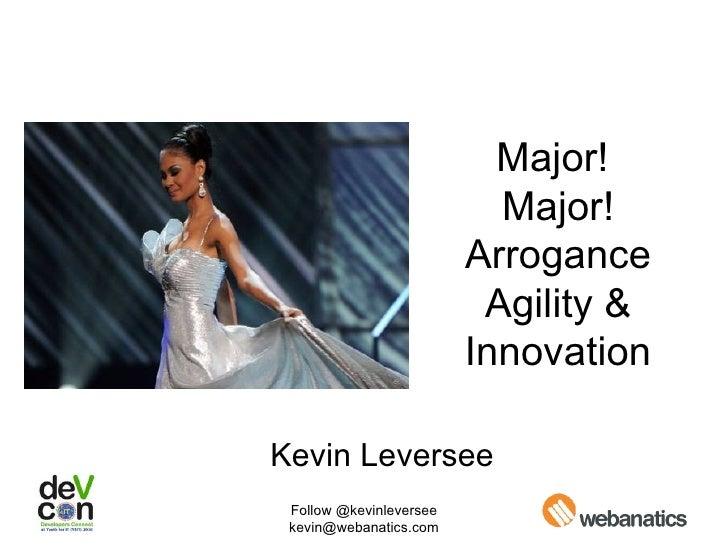 Major!  Major! Arrogance Agility & Innovation Kevin Leversee