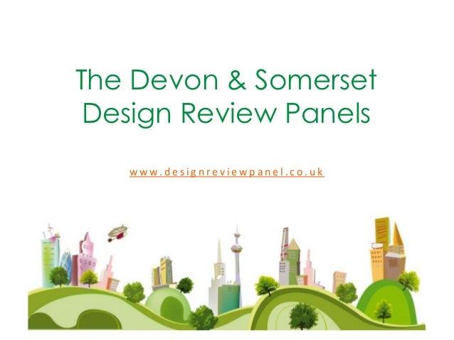 The Devon & Somerset Design Review Panels w w w. d e s i g n r e v i e w p a n e l . c o . u k