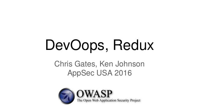 DevOops, Redux Chris Gates, Ken Johnson AppSec USA 2016