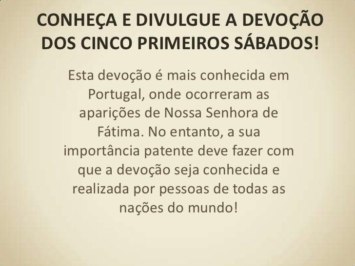 CONHEÇA E DIVULGUE A DEVOÇÃO DOS CINCO PRIMEIROS SÁBADOS!<br />Esta devoção é mais conhecida em Portugal, onde ocorreram a...