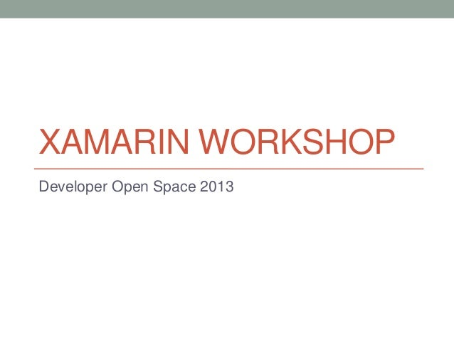 XAMARIN WORKSHOP Developer Open Space 2013