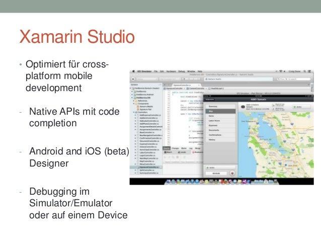 Xamarin Studio • Optimiert für cross-  platform mobile development - Native APIs mit code  completion - Android and iOS (b...