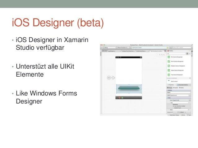 iOS Designer (beta) • iOS Designer in Xamarin  Studio verfügbar • Unterstüzt alle UIKit  Elemente • Like Windows Forms  De...
