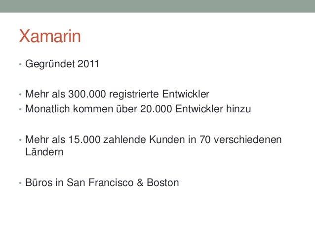 Xamarin • Gegründet 2011 • Mehr als 300.000 registrierte Entwickler • Monatlich kommen über 20.000 Entwickler hinzu  • Meh...