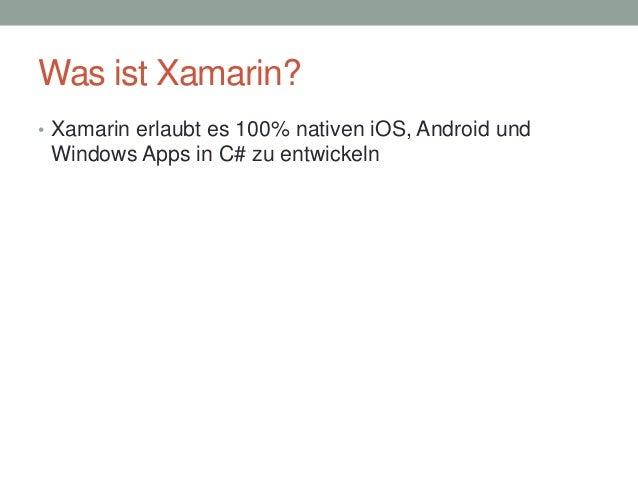Was ist Xamarin? • Xamarin erlaubt es 100% nativen iOS, Android und  Windows Apps in C# zu entwickeln