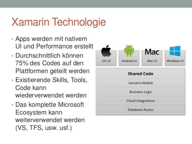 Xamarin Technologie • Apps werden mit nativem  UI und Performance erstellt • Durchschnittlich können 75% des Codes auf den...