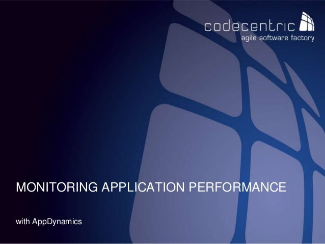 codecentric AG with AppDynamics MONITORING APPLICATION PERFORMANCE