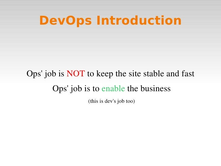 DevOps IntroductionOpsjobisNOTtokeepthesitestableandfast       Opsjobistoenablethebusiness               ...