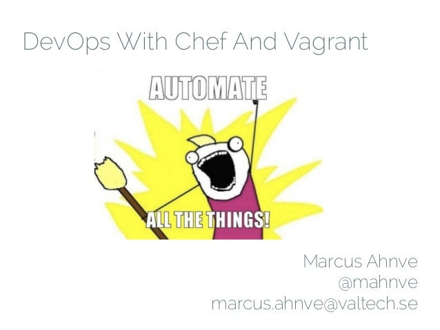 DevOps With Chef And VagrantMarcus Ahnve@mahnvemarcus.ahnve@valtech.se