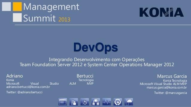 ManagementSummit 2013DevOpsIntegrando Desenvolvimento com OperaçõesTeam Foundation Server 2012 e System Center Operations ...
