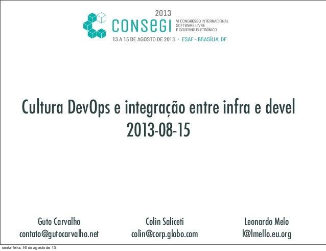 Cultura DevOps e integração entre infra e devel 2013-08-15 Guto Carvalho contato@gutocarvalho.net Colin Saliceti colin@cor...