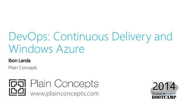 DevOps: Continuous Delivery and Windows Azure Ibon Landa Plain Concepts
