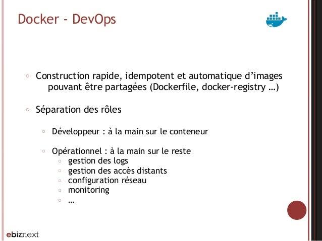 Docker - DevOps ○ Construction rapide, idempotent et automatique d'images pouvant être partagées (Dockerfile, docker-regis...