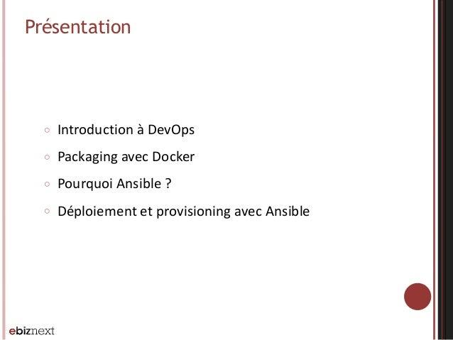 ○ Introduction  à  DevOps   ○ Packaging  avec  Docker   ○ Pourquoi  Ansible  ?   ○ Déploiement  et  ...