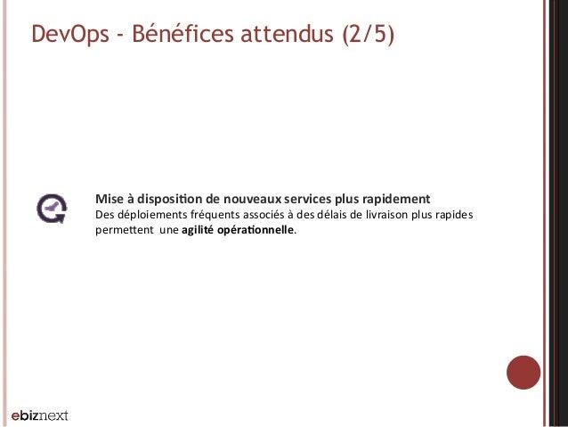 DevOps - Bénéfices attendus (2/5) Mise  à  disposiBon  de  nouveaux  services  plus  rapidement   Des  d...