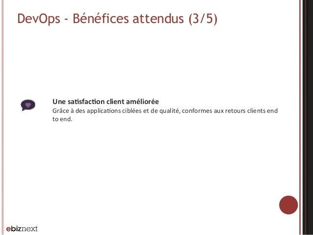 DevOps - Bénéfices attendus (3/5) Une  saBsfacBon  client  améliorée     Grâce  à  des  applica@ons  cib...