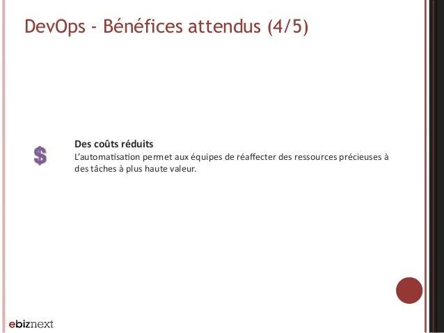 DevOps - Bénéfices attendus (4/5) Des  coûts  réduits   L'automa@sa@on  permet  aux  équipes  de  réaffecte...