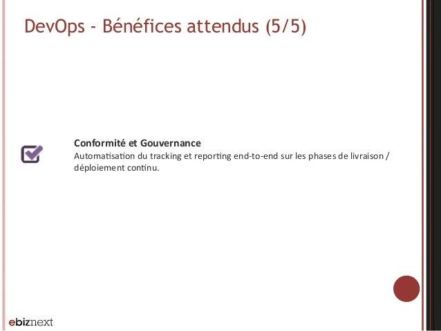 DevOps - Bénéfices attendus (5/5) Conformité  et  Gouvernance   Automa@sa@on  du  tracking  et  repor@ng  ...