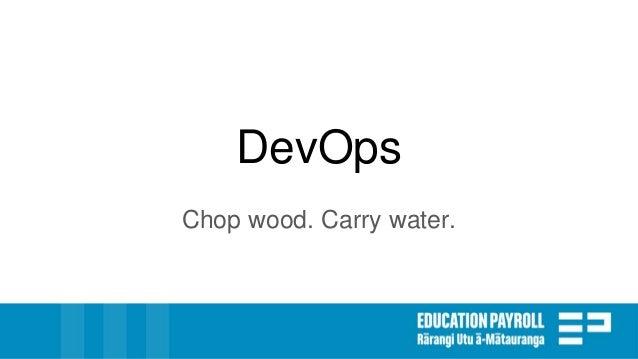 DevOps Chop wood. Carry water.