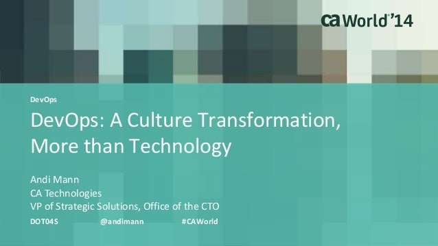 DevOps  DevOps: A Culture Transformation,  More than Technology  Andi Mann  CA Technologies  VP of Strategic Solutions, Of...