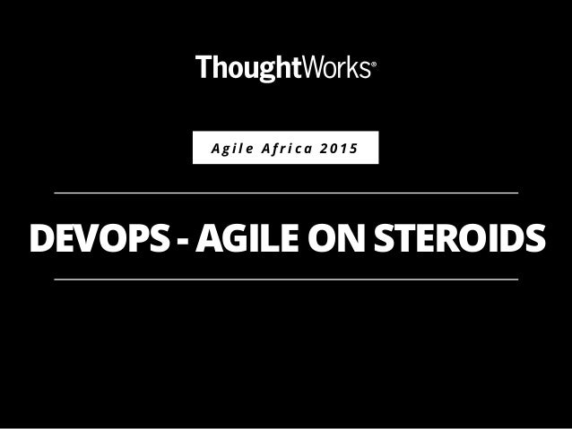 Body Level One Body Level Two Body Level Three Body Level Four A g i l e A f r i c a 2 0 1 5 DEVOPS - AGILE ON STEROIDS